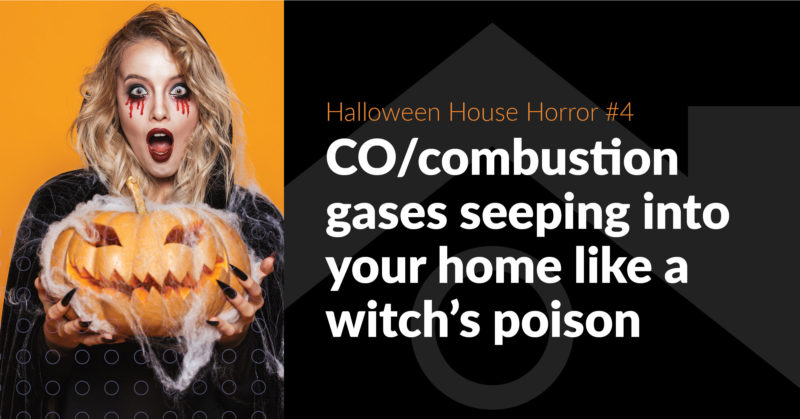 House-Haunting Horror #4: CO/Combustion Gases Seeping in Like a Witch's Poison - FB